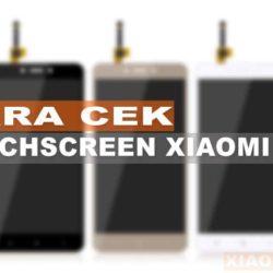 Cara Cek Touchscreen Xiaomi Rusak