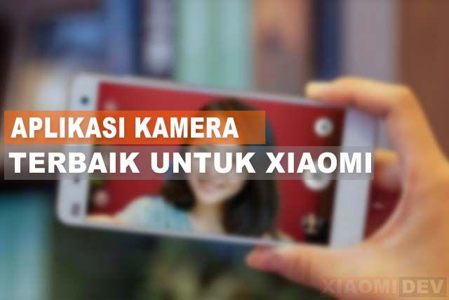 12 Aplikasi Kamera Terbaik Untuk Xiaomi Semua Tipe Xiaomidev