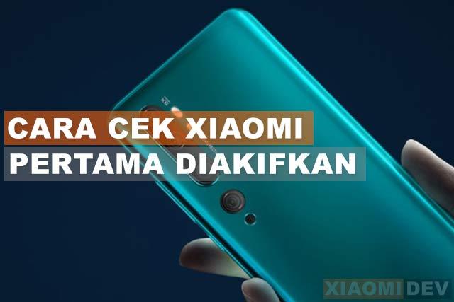 9 Cara Cek Hp Xiaomi Pertama Kali Diaktifkan Xiaomidev