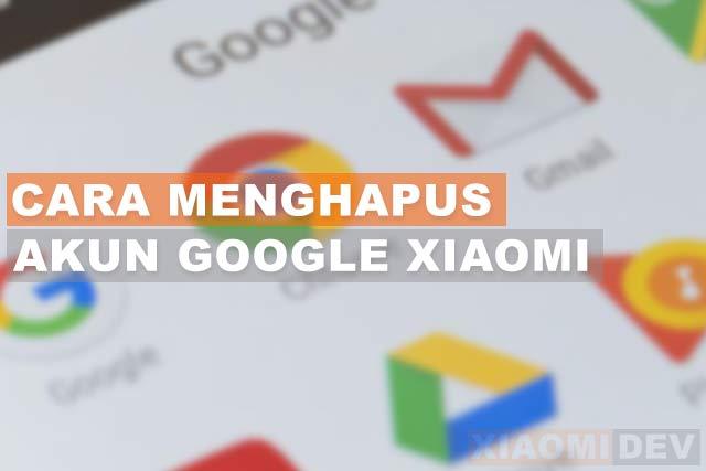 Cara Menghapus Akun Google di Xiaomi Termudah