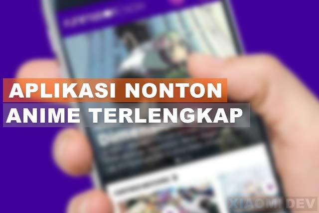12 Aplikasi Nonton Anime Sub Indo Terbaru Dan Terlengkap Xiaomidev