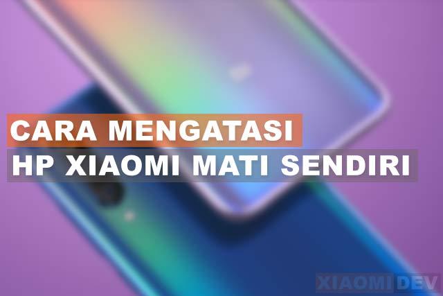 Cara Mengatasi Hp Xiaomi Mati Sendiri