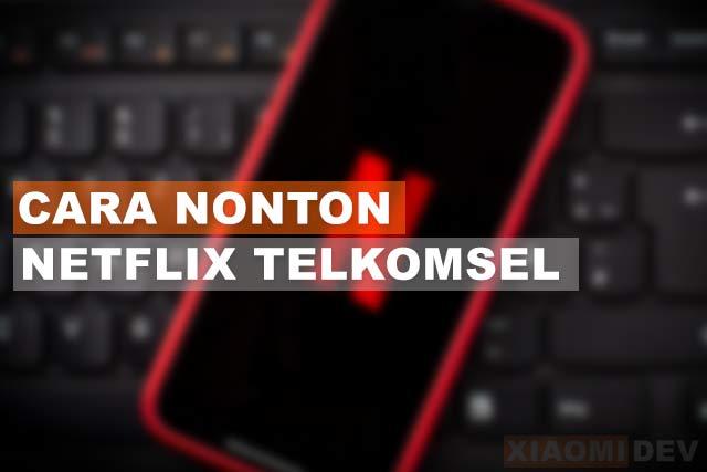 Cara Nonton Netflix Telkomsel dan Indihome