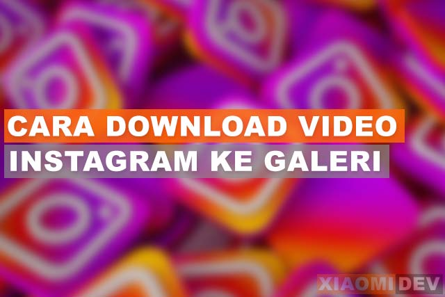 Cara Download Video Instagram Tanpa Aplikasi Ke Galeri