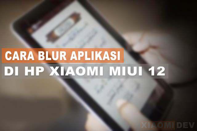 Cara Blur Aplikasi HP Xiaomi MIUI 12