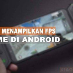 Cara Menampilkan FPS Di Android