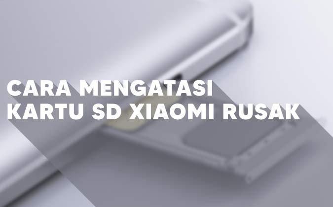 Cara Mengatasi Kartu SD Xiaomi Rusak