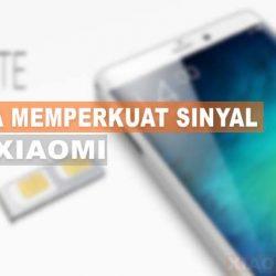 Cara Memperkuat Sinyal HP Xiaomi