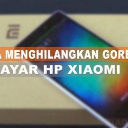 Cara Menghilangkan Goresan Di Layar HP Xiaomi