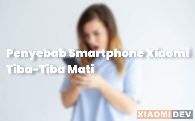 Penyebab hp Xiaomi Tiba Tiba Mati