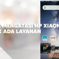 Cara Mengatasi Hp Xiaomi Tidak Ada Layanan