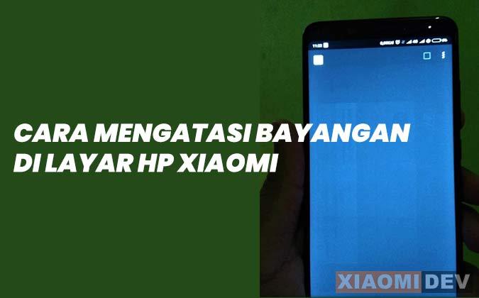 Cara Menghilangkan Bayangan di Layar Hp Xiaomi